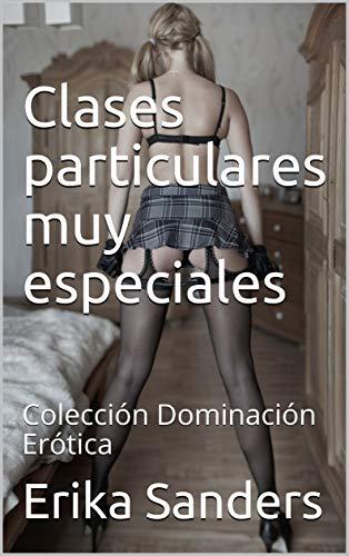 Clases particulares muy especiales: Colección Dominación Erótica (Spanish Edition)