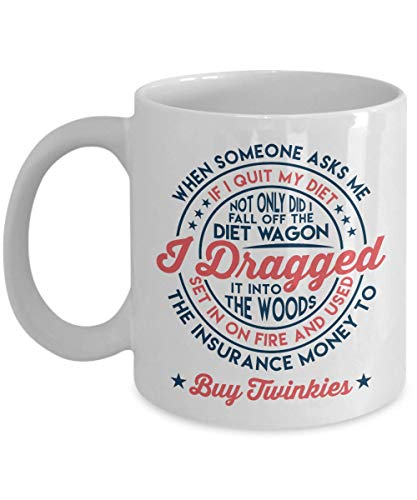 Not Only Did I Fall Off The Diet Wagon Funny Twinkie Quotes Coffee & Tea Gift Mug, Stuff, Ornament, Container, Twinkies Themed Merchandise & Gifts For Dieting People And Health Conscious Men & Women