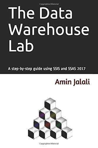 The Data Warehouse Lab: A step-by-step guide using SSIS and SSAS 2017
