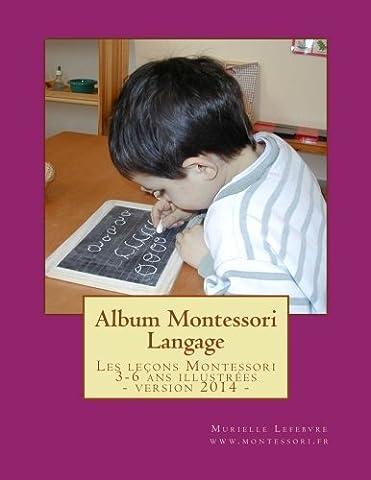 Album Montessori - Langage: Les leçons Montessori 3-6 ans illustrées et regroupées dans un album tout en Français