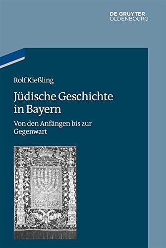 Jüdische Geschichte in Bayern: Von den Anfängen bis zur Gegenwart (Studien zur Jüdischen Geschichte und Kultur in Bayern)