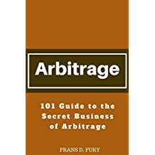 Arbitrage: 101 Guide to the Secret Business of Arbitrage (English Edition)