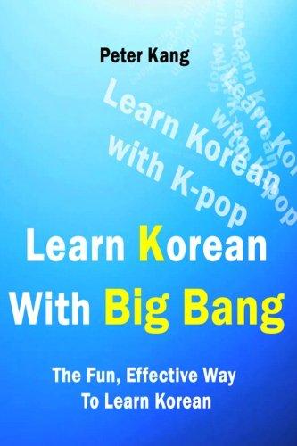Learn Korean With Big Bang: Big Bang Songs To Learn Korean (Learn Korean With K-Pop, Band 2) (Pops Bang Bang)
