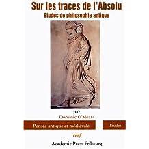 Sur les traces de l'Absolu : Etudes de philosophie antique