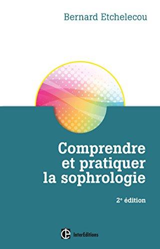Comprendre et pratiquer la sophrologie - 2e éd. par Bernard Etchelecou