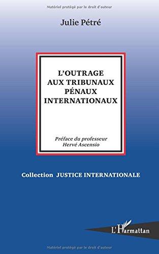 Outrage aux Tribunaux Penaux Internationaux par Julie Pétré