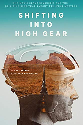 d25999a6b80e Shifting into High Gear: One Man's Grave Diagnosis and the Epic Bike Ride  That Taught Him What Matters (English Edition)