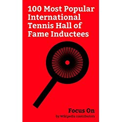 Focus On: 100 Most Popular International Tennis Hall of Fame Inductees: Andre Agassi, Pete Sampras, Steffi Graf, Billie Jean King, Martina Hingis, Margaret ... Borg, Arthur Ashe, Jimmy Connors, etc.