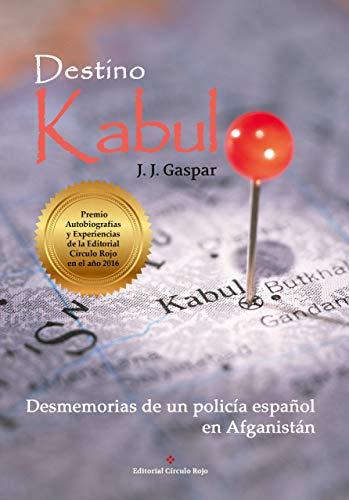 Destino Kabul: Desmemorias de un policía español en Afganistán ...