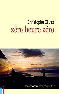 zéro heure zéro: #Carnetdevoyage #91 par Christophe Clivaz