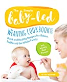The Simple Baby-Led Weaning Cookbook #2020: Quick and Healthy Recipes for Babies, Toddlers&The Whole Family incl. Weakly Meal Planner