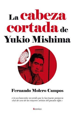 La cabeza cortada de Yukio Mishima (Novela (berenice)) por Fernando Molero