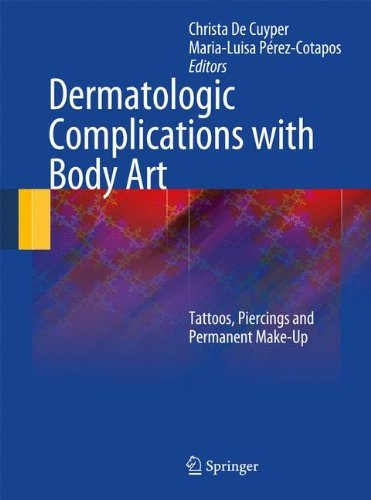Dermatologic Complications with Body Art: Tattoos, Piercings and Permanent Make-Up by Christa de Cuyper (Editor), Maria Luisa Cotapos (Editor) (2-Dec-2009) Hardcover