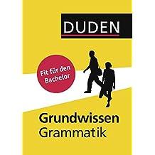 Duden - Grundwissen Grammatik: Fit für den Bachelor (Duden Sprachwissen)