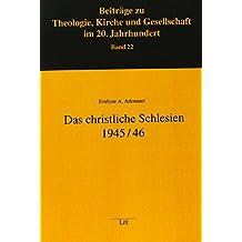 Das christliche Schlesien 1945/46: Wie die Erzdiözese Breslau und die Kirchenprovinz Schlesien der Evangelischen Kirche der altpreußischen Union ... Administraturen eingerichtet wurden