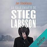 La folle enquête de Stieg Larsson. Aux origines de Millenium