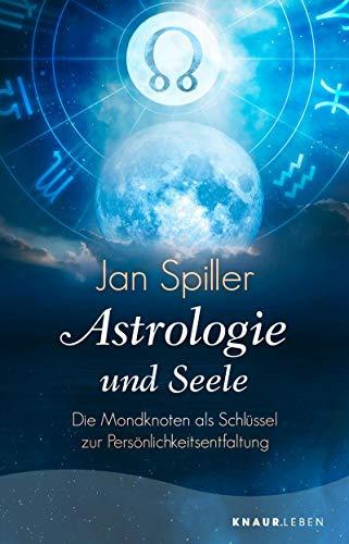Astrologie und Seele: Die Mondknoten als Schlüssel zur Persönlichkeitsentfaltung (Knaur Taschenbücher. Esoterik)