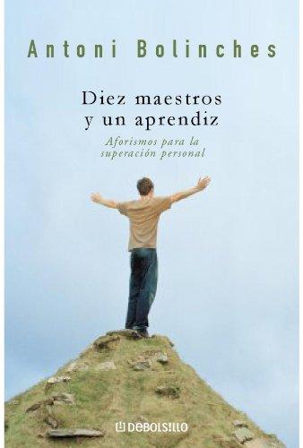 Descargar Libro Diez maestros y un aprendiz: Aforismos para la superación personal (AUTOAYUDA) de Antoni Bolinches Sanchez