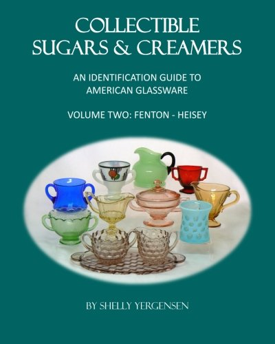 Collectible Sugars & Creamers: An Identification Guide to American Glassware, Volume Two: Fenton - Heisey -