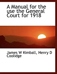 A Manual for the Use the General Court for 1918