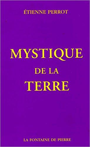 Mystique de la terre par Etienne Perrot