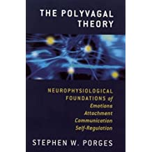 The Polyvagal Theory: Neurophysiological Foundations of Emotions, Attachment, Communication, and Self-Regulation (Norton Series on Interpersonal Neurobiology (Hardcover))