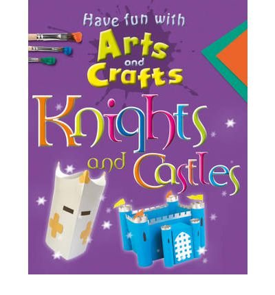 Have fun with arts and crafts. Knights and castles