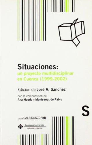 Situaciones: un proyecto multidisciplinar en Cuenca (1999-2002) (CALEIDOSCOPIO) por Ana Huedo