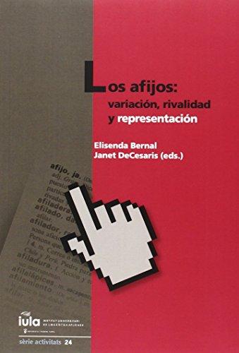Afijos, Los: variación, rivalidad y representación (IULA (UPF)) por Janet Decesaris Ward Elisenda Bernal Gallen