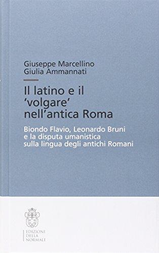 Il latino e il volgare nell'antica Roma. Biondo Flavio, Leonardo Bruni e la disputa umanistica sulla lingua degli antichi romani