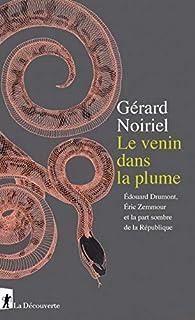 Le venin dans la plume; Édouard Drumont, Éric Zemmour et la part sombre de la République par Gérard Noiriel