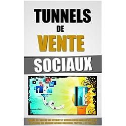 Tunnels De Vente Sociaux: Gagner De L'Argent Sur Internet Et Devenir Riche Aujourd'hui Après L'Explosion Des Réseaux Sociaux (Facebook, Twitter.) et Youtube.