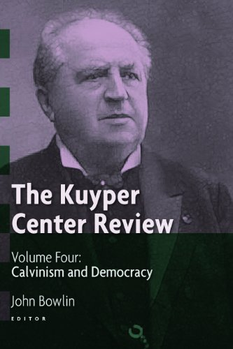 4: The Kuyper Center Review, Volume Four: Calvinism and Democracy