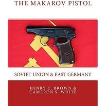 The Makarov Pistol: Soviet Union and East Germany: Volume 1