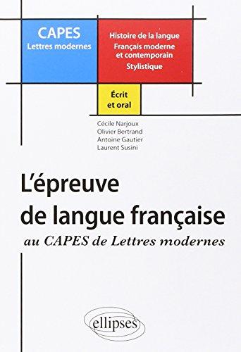 L'preuve de langue franaise au CAPES de Lettres Modernes : Histoire de la langue Franais moderne et contemporain Stylistique
