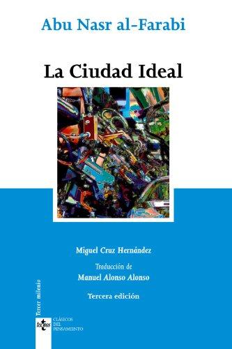 La ciudad ideal / The Ideal City (Clasicos Del Pensamiento / Thought Classics) por Abu Nasr Al-Farabi