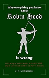 Why Everything You Know about Robin Hood Is Wrong: Featuring a pirate monk, a French maid, and a surprising number of morris dancers (Why Everything You Know...Is Wrong)