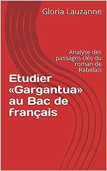 Etudier «gargantua» Au Bac De Français: Analyse Des Passages Clés Du Roman De Rabelais por Gloria Lauzanne