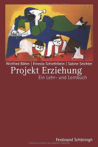 Projekt Erziehung: Ein Lehr- und Lernbuch