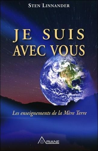 Je suis avec vous - Les enseignements de la Mère Terre