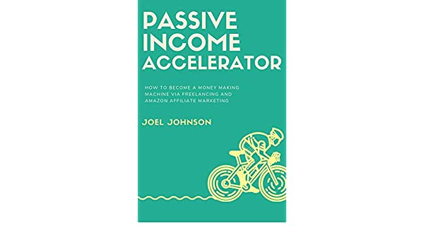 Passive Income Accelerator: How to Become a Money Making
