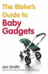 The Bloke's Guide To Baby Gadgets: 1