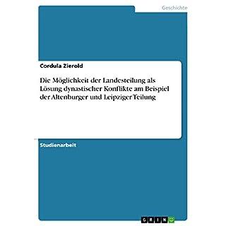 Die Möglichkeit der Landesteilung als Lösung dynastischer Konflikte am Beispiel der Altenburger und Leipziger Teilung (German Edition)