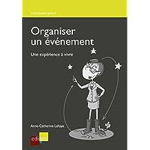Organiser un événement: Une expérience à vivre (Communication) (French Edition)
