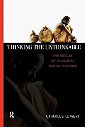 Thinking the Unthinkable: The Riddles of Classical Social Theories by Charles C. Lemert (2007-04-17)