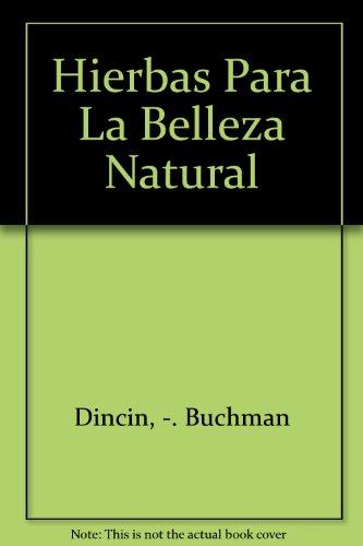 Hierbas para la belleza natural : para el pelo, la piel, los ojos, las manos, el sueño-- por Buchman Dincin