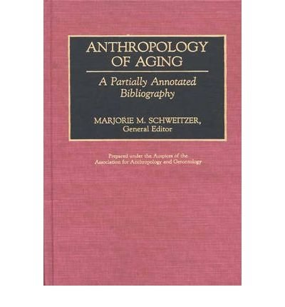 By Aage (Organization) ; Marjorie M Schweitzer ( Author ) [ Anthropology of Aging: A Partially Annotated Bibliography Contributions in Labor Studies, By Jun-1991 Hardcover