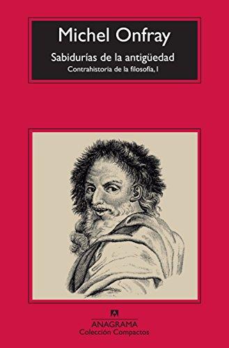 Las Sabidurías De La Antigüedad. Contrahistoria De La Filosofía I (Compactos Anagrama) por Michel Onfray