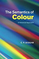 The Semantics of Colour: A Historical Approach by C. P. Biggam (2015-02-12)