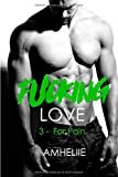 Fucking Love, Tome 3 - For Pain